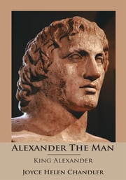 Alexander The Man - King Alexander ebook by Joyce Helen Chandler