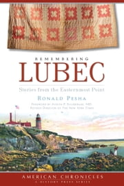 Remembering Lubec - Stories from the Easternmost Point ebook by Ronald Pesha,Judith P. Sulzberger MD