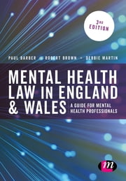 Mental Health Law in England and Wales - A Guide for Mental Health Professionals ebook by Paul Barber,Debbie Martin,Dr. Robert A Brown