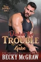 Double the Trouble - Texas Trouble, #3 ebook by Becky McGraw
