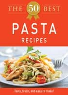 The 50 Best Pasta Recipes - Tasty, fresh, and easy to make! ebook by Adams Media