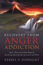 Recovery from Anger Addiction ebook by Verryl V. Fosnight
