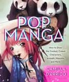 Pop Manga - How to Draw the Coolest, Cutest Characters, Animals, Mascots, and More ebook by Stephen W. Martin, Camilla d'Errico