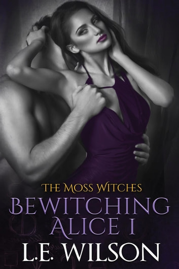 Bewitching Alice Part 1 - The Moss Witches ebook by L.E. Wilson