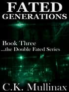 Fated Generations (Book Three) ebook by C.K. Mullinax