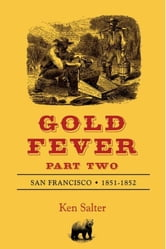 GOLD FEVER Part Two: San Francisco 1851-1852 ebook by Ken Salter