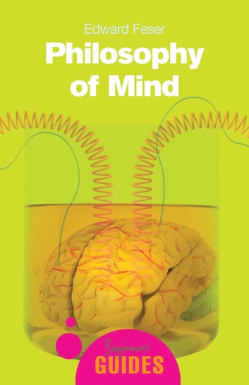 Philosophy of Mind - A Beginner's Guide ebook by Edward Feser