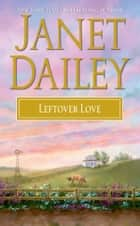 Leftover Love ebook by Janet Dailey