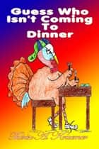 Guess Who Isn't Coming To Dinner ebook by Therese A Kraemer