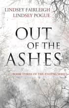 Out Of The Ashes ebook by Lindsey Fairleigh, Lindsey Fairleigh, Lindsey Pogue