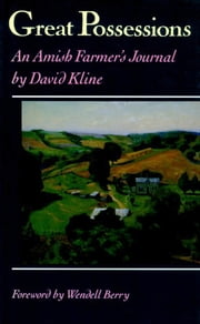 Great Possessions - An Amish Farmer's Journal ebook by David Kline,Wendell Berry