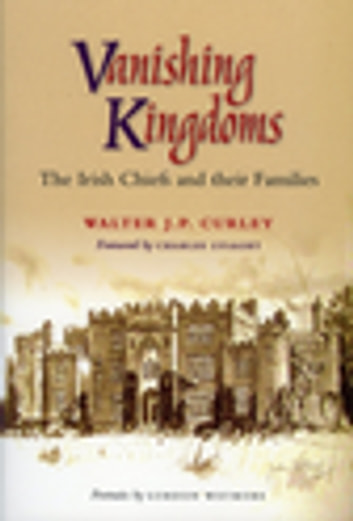 Vanishing Kingdoms - The Irish Chiefs and Their Families ebook by Walter J.P. Curley