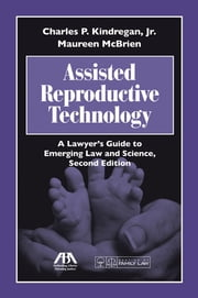 Assisted Reproductive Technology - A Lawyer's Guide to Emerging Law and Science ebook by Maureen McBrien,Kindregan Jr.
