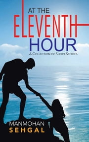 At the Eleventh Hour ebook by Manmohan Sehgal