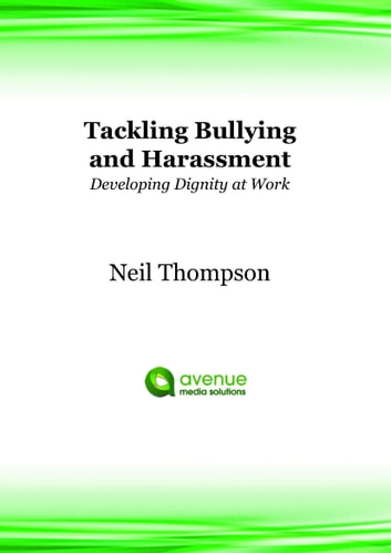 Tackling Bullying and Harassment in the Workplace: Developing Dignity at Work ebook by Neil Thompson