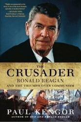 The Crusader - Ronald Reagan and the Fall of Communism ebook by Paul Kengor
