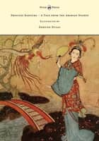 Princess Badoura - A Tale from the Arabian Nights - Illustrated by Edmund Dulac ebook by Laurence Housman, Edmund Dulac