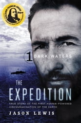 Dark Waters (The Expedition Trilogy, Book 1) - True Story of the First Human-Powered Circumnavigation of the Earth ebook by Jason Lewis