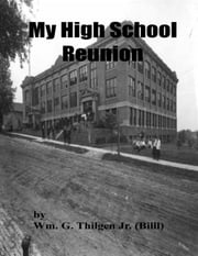 My High School Reunion ebook by Wm. G. Thilgen Jr. (Billl)
