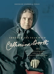 Through the Year with Catherine Booth - 365 daily readings from Catherine Booth, founder of the Salvation Army ebook by Stephen J. Poxon