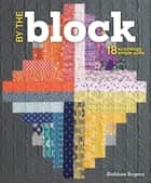 By the Block - 18 Surprisingly Simple Quilts ebook by Siobhan Rogers