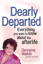 Dearly Departed - Everything you want to know about the afterlife ebook by Georgina Walker