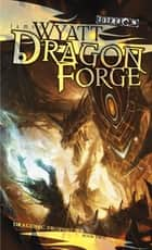 Dragon Forge - Draconic Prophecies, Book 2 ebook by James Wyatt