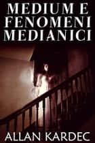 Medium e fenomeni medianici ebook by