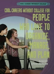 Cool Careers Without College for People Who Love to Organize, Manage, and Plan ebook by Greenberger, Robert