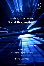 Ethics, Psyche and Social Responsibility ebook by Ms Ana Maria Davila Gomez,Professor David Crowther,Professor David Crowther