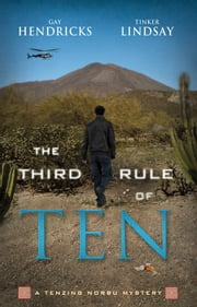 The Third Rule Of Ten - A Tenzing Norbu Mystery ebook by Gay Hendricks,Tinker Lindsay