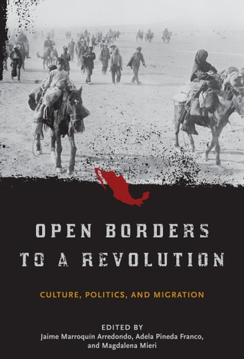 Open Borders to a Revolution - Culture, Politics, and Migration ebook by
