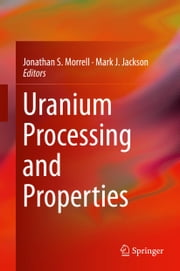 Uranium Processing and Properties ebook by Jonathan S. Morrell,Mark J. Jackson