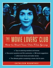 The Movie Lovers Club - How to Start Your Own Film Group ebook by Cathleen Rountree