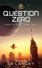 Question Zero - Predator Space Chronicles VI ebook by Craig DeLancey