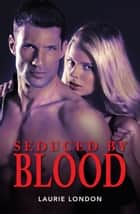 Seduced By Blood ebook by Laurie London