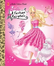 Barbie: Fashion Fairytale Little Golden Book (Barbie) ebook by Meika Hashimoto,Golden Books