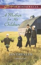 A Mother for His Children ebook by Jan Drexler