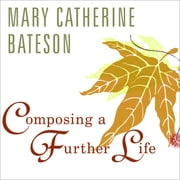 Composing a Further Life - The Age of Active Wisdom audiobook by Mary Catherine Bateson
