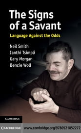 The Signs of a Savant: Language Against the Odds ebook by Smith, Neil
