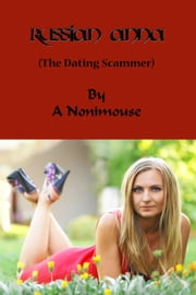 Russian Anna (The Dating Scammer) ebook by A Nonimouse