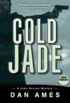 Cold Jade - A John Rockne Mystery #3 ebook by Dan Ames