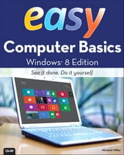 Easy Computer Basics, Windows 8 Edition ebook by Michael Miller