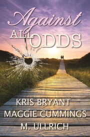 Against All Odds ebook by Kris Bryant, Maggie Cummings, M. Ullrich,...