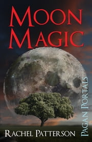 Pagan Portals - Moon Magic ebook by Rachel Patterson