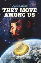 They Move Among Us ebook by James Hall