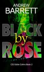 Black by Rose - CSI Eddie Collins, #2 ebook by Andrew Barrett