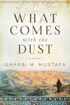 What Comes with the Dust - A Novel ebook by