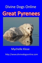 Great Pyrenees - Divine Dogs Online ebook by Mychelle Klose