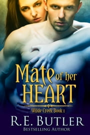 Mate of Her Heart (Wilde Creek One) ebook by R.E. Butler